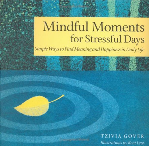 Mindful Moments for Stressful Days: Simple Ways to Find Meaning and Happiness in Daily Life: Tzivia...