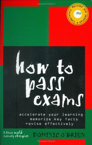 9781904292395: How to Pass Exams: Accelerate Your Learning, Memorise Key Facts, Revise Effectively