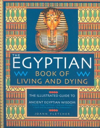 9781904292548: The Egyptian Book of Living and Dying: The Illustrated Guide to Ancient Egyptian Wisdom