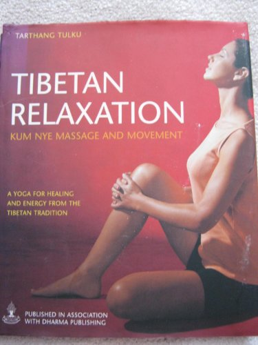 9781904292678: Tibetan Relaxation: Kum Nye Massage and Movement (A yoga for healing and energy from the Tibetan tradition)