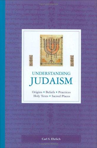 Understanding Judaism: Origins * Beliefs * Practices * Holy Texts * Sacred Places: Ehrlich, Carl S.