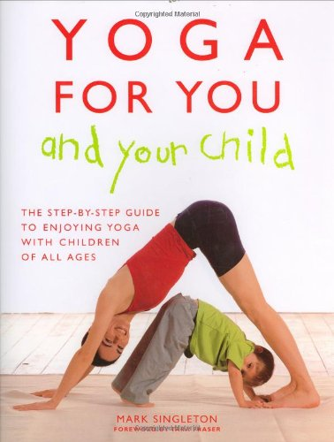 9781904292937: Yoga for Your and Your Child: The Step-by-step Guide to Enjoying Yoga with Children of All Ages