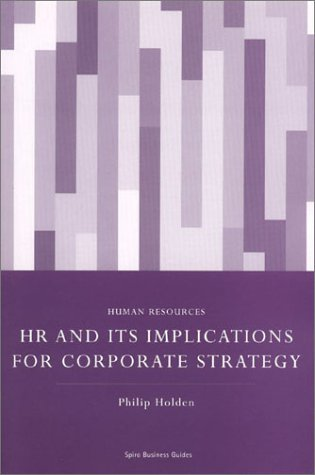 HR and Its Implications for Corporate Strategy (Spiro Business Guides) (1904298745) by Holden, Philip