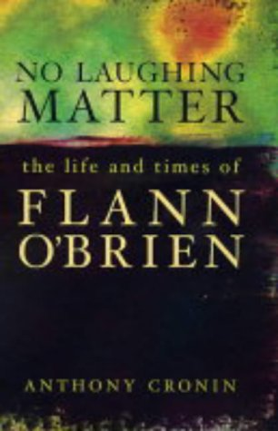 9781904301370: No Laughing Matter: The Life and Times of Flann O'Brien