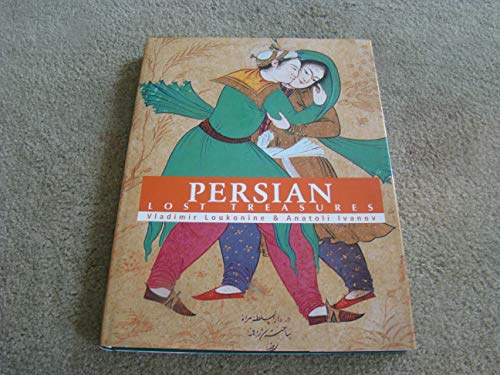 Persian Art: Lost Treasures: Vladimir Loukonine, Anatoli Ivanov