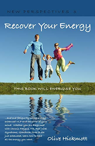 9781904312574: Recover Your Energy - and end fatigue by using energy enhanced NLP and the power of your mind. Whether you are diagnosed with Chronic Fatigue , ME, ... all the energy you want. (New Perspectives)