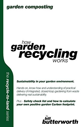Garden Composting - How Garden Recycling Works (Recycle to Land Series): Butterworth, Bill