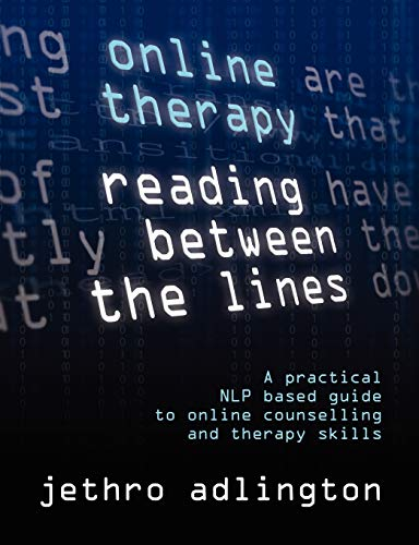 Online Therapy - Reading Between the Lines - A Practical Nlp Based Guide to Online Counselling and ...