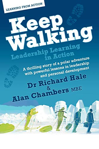 Keep Walking - Leadership Learning in Action - A Thrilling Story of a Polar Adventure with Powerful...