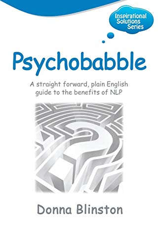 Psychobabble - A Straight Forward, Plain English Guide to the Benefits of Nlp (Inspirational ...