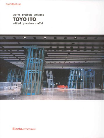 Toyo Ito: Works, Projects, Writings (Signed copy): Andrea Maffei, Editor
