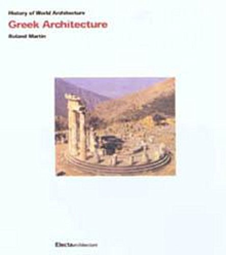 History of World Architecture : Greek Architecture: Martin, Roland