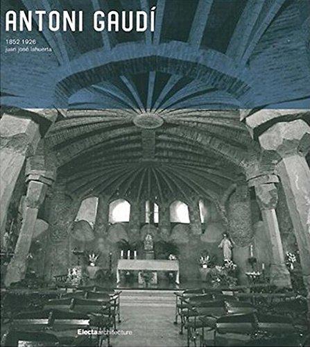 Antoni Gaudi: 1852 1926 Architecture, Ideology and Politics: Lahuerta, Juan Jose;Gaudi, Antoni