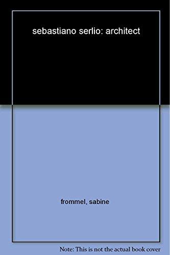 Sebastiano Serlio Architect: Frommel, Sabine