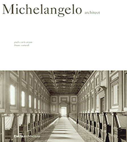 Michelangelo: Architect: Mondadori Electa SpA, Giulio Carlo Argan, Bruno Contardi