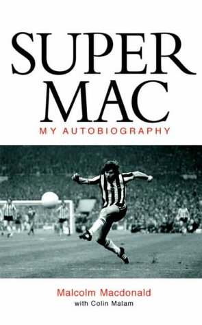 Super Mac: My Autobiography.: Macdonald, Malcolm with Colin Malam