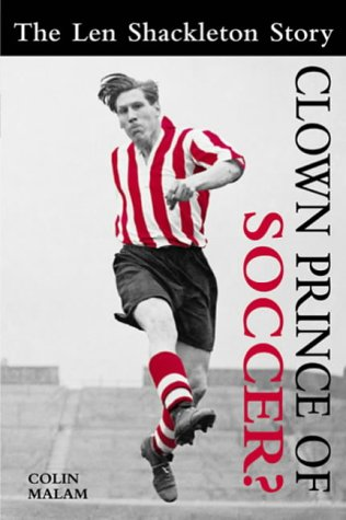 9781904317746: Clown Prince of Soccer?: The Len Shackleton Story