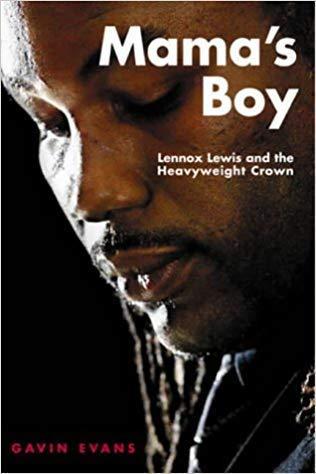 Mama's Boy: Lennox Lewis and the Heavyweight Crown: Gavin Evans