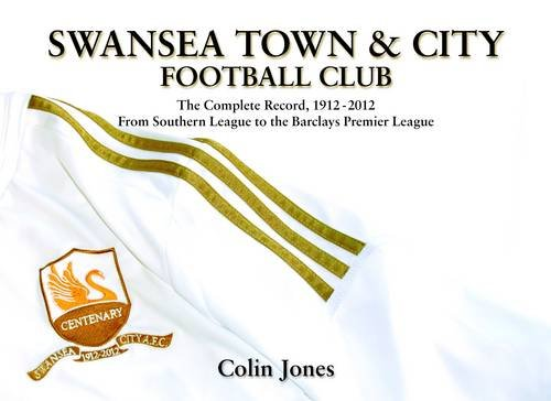 9781904323266: Swansea Town and City Football Club - The Complete Record 1912-2012 from Southern League to the Barclays Premier League
