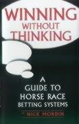 Winning without Thinking: A Guide to Horse Race Betting Systems: Mordin, Nick