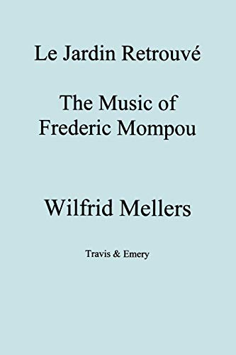Le Jardin Retrouve. the Music of Frederic Mompou.: Wilfrid Mellers