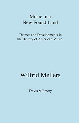 Music in a New Found Land. Themes and Developments in the History of American Music. New copy.