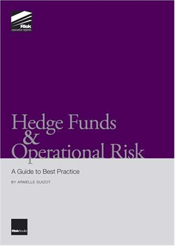 Hedge Funds and Operational Risk: A Guide to Best Practice: Armelle Guizot