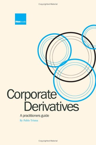 Corporate Derivatives: Practical Insights for Real-Life Understanding: Pablo Triana