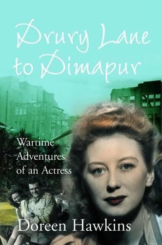 9781904349662: Drury Lane to Dimapur: Wartime Adventures of an Actress
