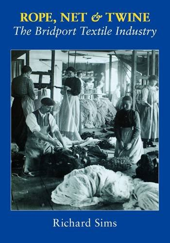 9781904349723: Rope, Net and Twine: The Bridport Textile Industry
