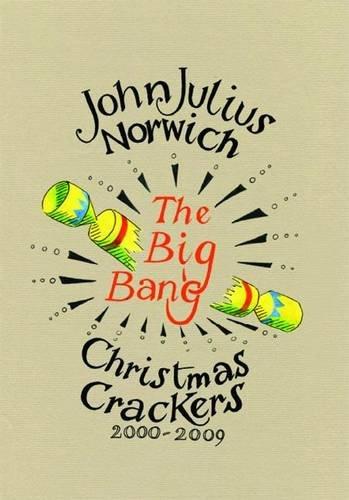 The Big Bang: Christmas Crackers 2000-2009: John Julius Norwich