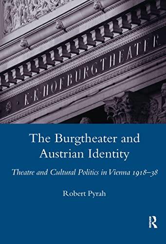 9781904350675: The Burgtheater and Austrian Identity: Theatre and Cultural Politics in Vienna, 1918-38 (Legenda Main)