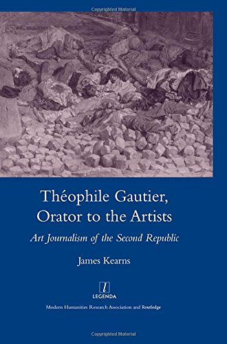 Theophile Gautier, Orator to the Artists: Art Journalism of the Second Republic: Kearns, James