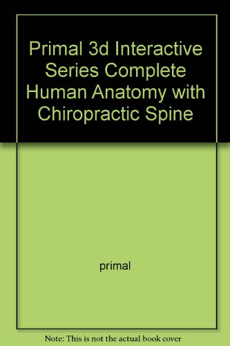 9781904369424: Primal 3d Interactive Series Complete Human Anatomy with Chiropractic Spine