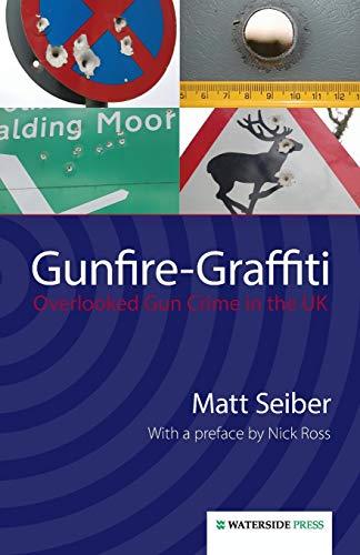 9781904380719: Gunfire-Graffiti: Overlooked Gun Crime in the UK