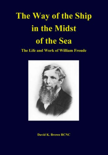The Way of the Ship in the Midst of the Sea: The Life and Work of William Froude: Brown, David K