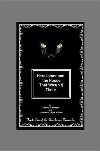 Herckamer and the House That Was(n't) There (Herckamer Chronicles): Sulham, Clifford B.; ...