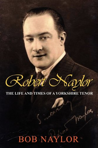 9781904408659: Robert Naylor - The Life and Times of a Yorkshire Tenor