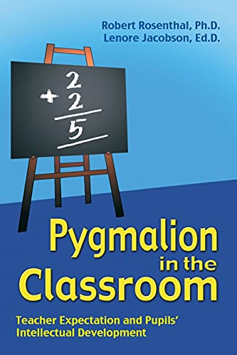 Pygmalion in the Classroom: Teacher Ex[pectation and Pupils' Intellectual Development: ...