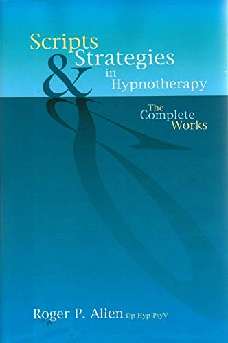 Scripts and Strategies in Hypnotherapy: The Complete Works (Hardcover): Roger P. Allen