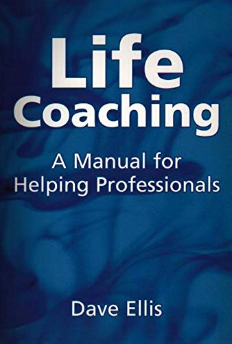 Life Coaching: A Manual for Helping Professionals: David B. Ellis