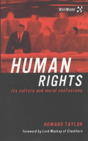 Human Rights: Its Culture and Moral Confusions (1904429009) by Taylor, Howard