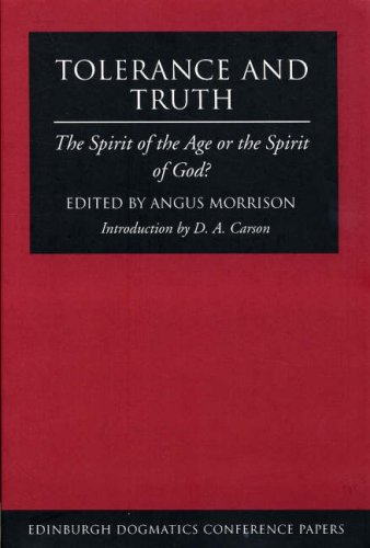 Tolerance and Truth: The Spirit of the Age or the Spirit of God? (Edinburgh Dogmatics Conference Papers) (9781904429128) by Gunton, Colin E.; Williams, Stephen; Hart, Trevor; Helm, Paul; Webster, John; Blocher, Henri; Northcott, Michael S.; Fergusson, David; Kirk, J.Andrew