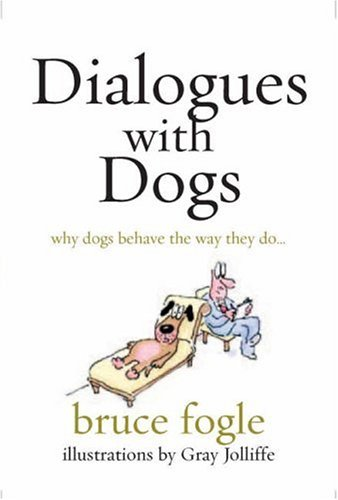 Dialogues with Dogs: Why Dogs Behave the: Bruce Fogle
