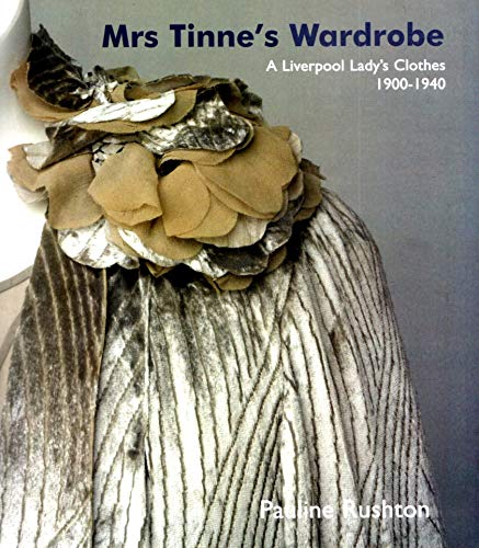 9781904438205: Mrs Tinne's Wardrobe: A Liverpool Lady's Clothes 1900-1940