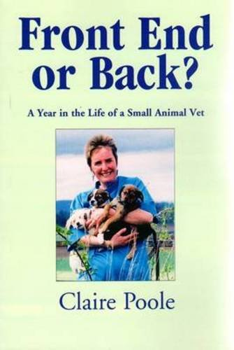 9781904440598: Front End or Back?: A Year in the Life of a Small Animal Vet