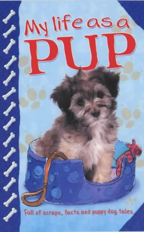 9781904442042: My Life as a Pup: Full of Scraps, Facts and Puppy Dog Tales!