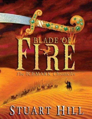 Blade of Fire: The Icemark Chronicles ***SIGNED***: Stuart Hill