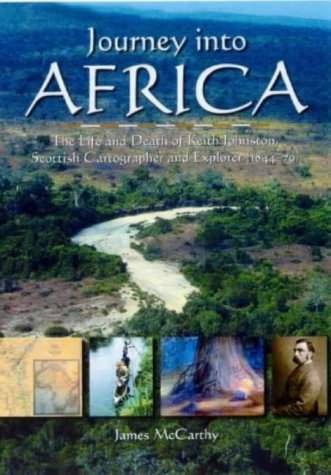 9781904445012: Journey into Africa: The Life and Death of Keith Johnston, Scottish cartographer and explorer