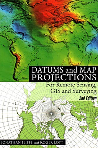 Datums and Map Projections: For Remote Sensing, GIS and Surveying (Paperback): J.C. Iliffe